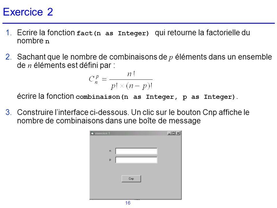 Exercice 2 Ecrire la fonction fact(n as Integer) qui retourne la factorielle du nombre n.