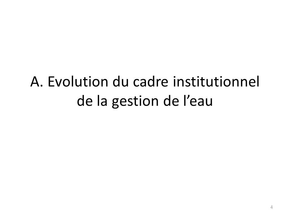 A. Evolution du cadre institutionnel de la gestion de l'eau