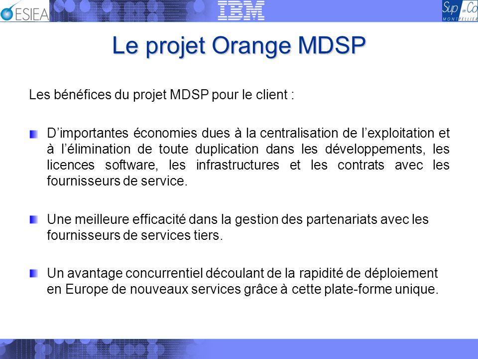 Le projet Orange MDSP Les bénéfices du projet MDSP pour le client :