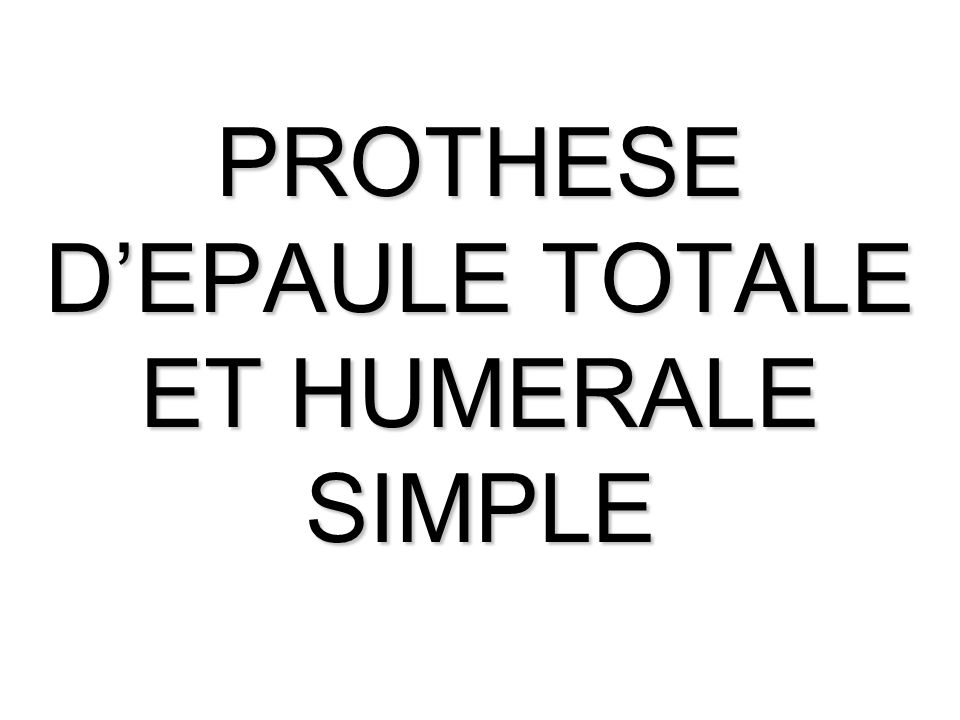 PROTHESE D'EPAULE TOTALE ET HUMERALE SIMPLE