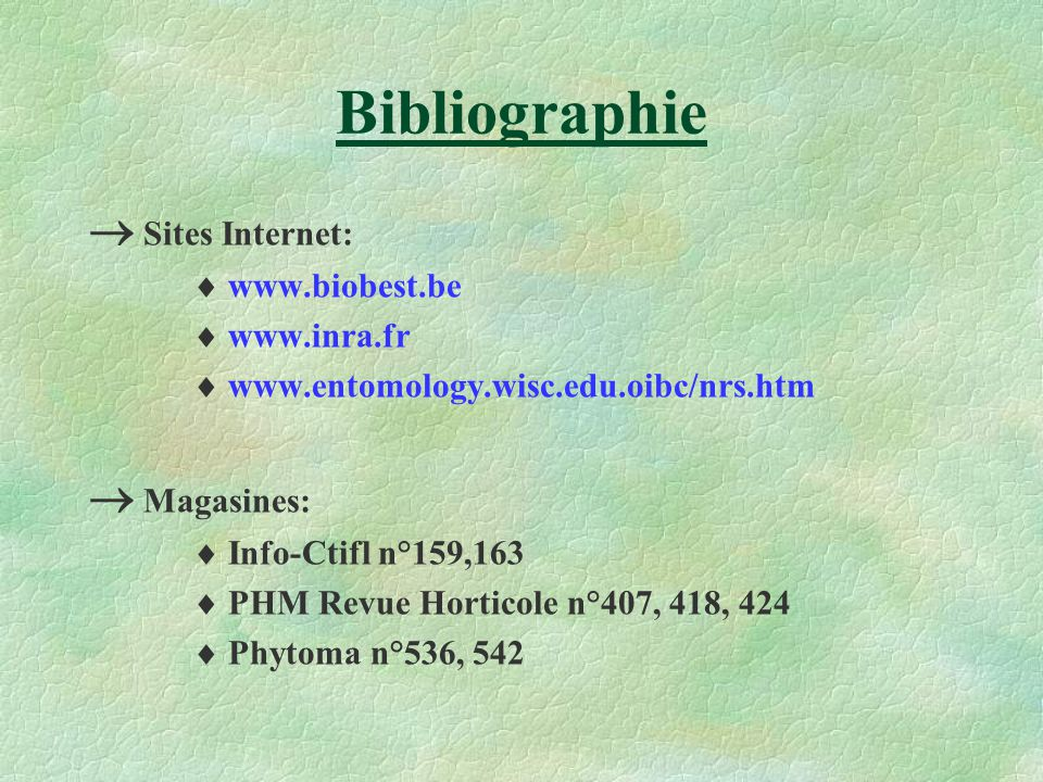 Bibliographie  Sites Internet:  Magasines:  www.biobest.be