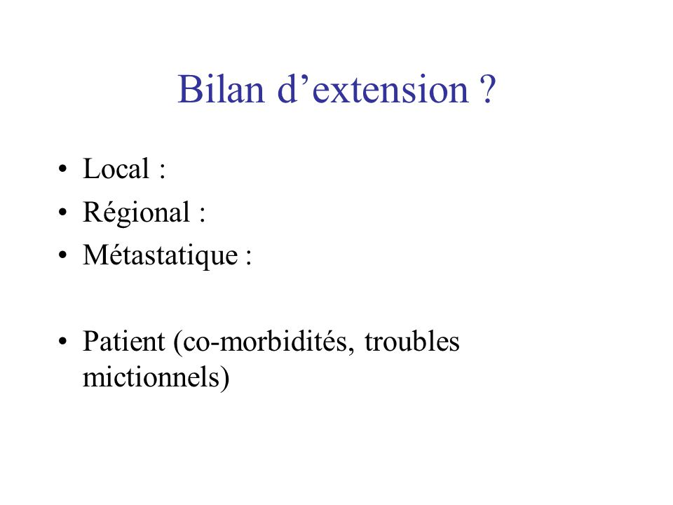 Bilan d'extension Local : Régional : Métastatique :