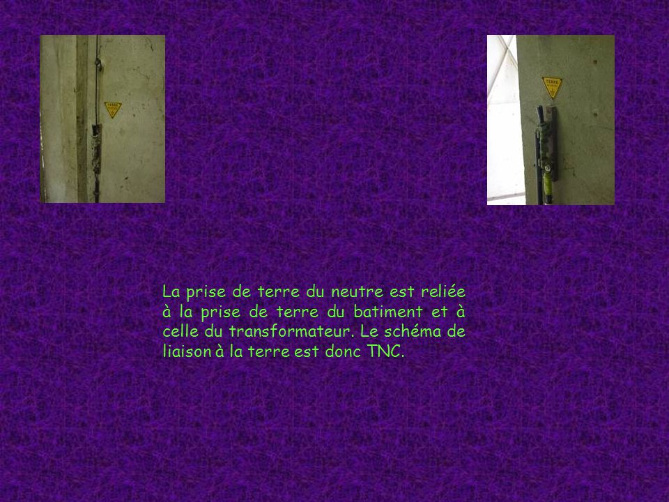 La prise de terre du neutre est reliée à la prise de terre du batiment et à celle du transformateur.
