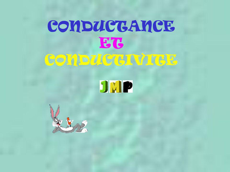 CONDUCTANCE ET CONDUCTIVITE