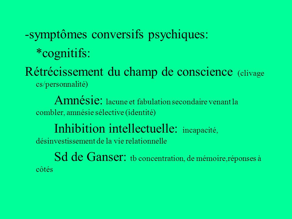 -symptômes conversifs psychiques: *cognitifs: