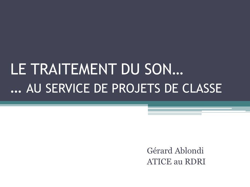 LE TRAITEMENT DU SON… … AU SERVICE DE PROJETS DE CLASSE