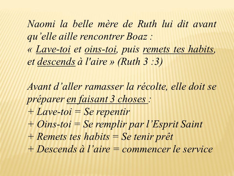 Naomi la belle mère de Ruth lui dit avant qu'elle aille rencontrer Boaz :