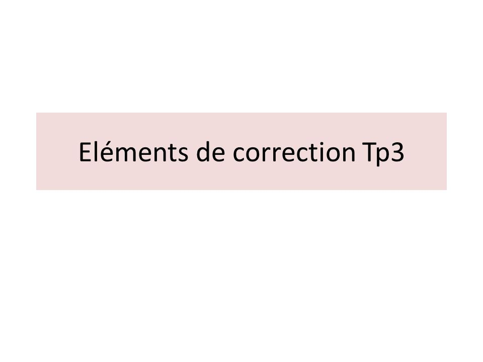 Eléments de correction Tp3