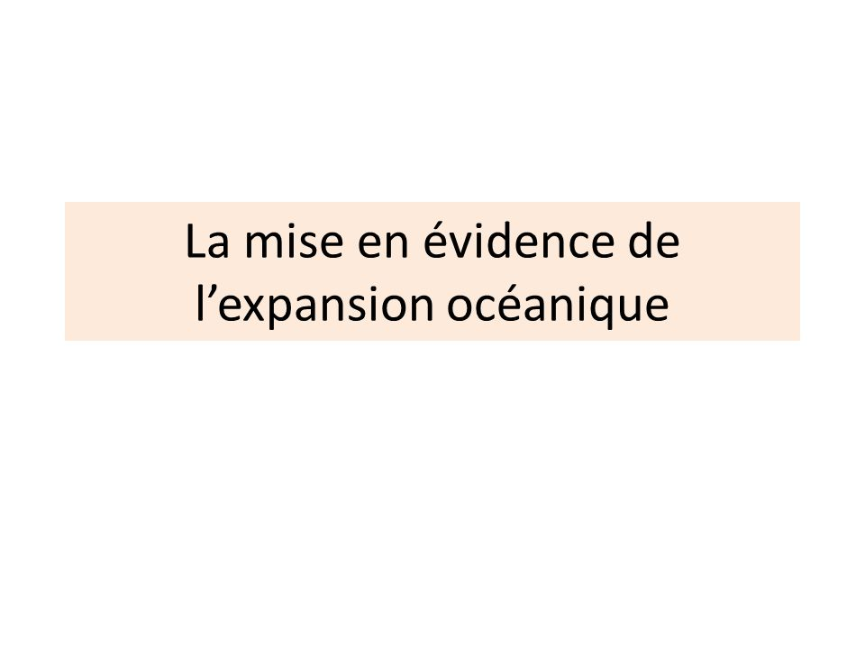 La mise en évidence de l'expansion océanique