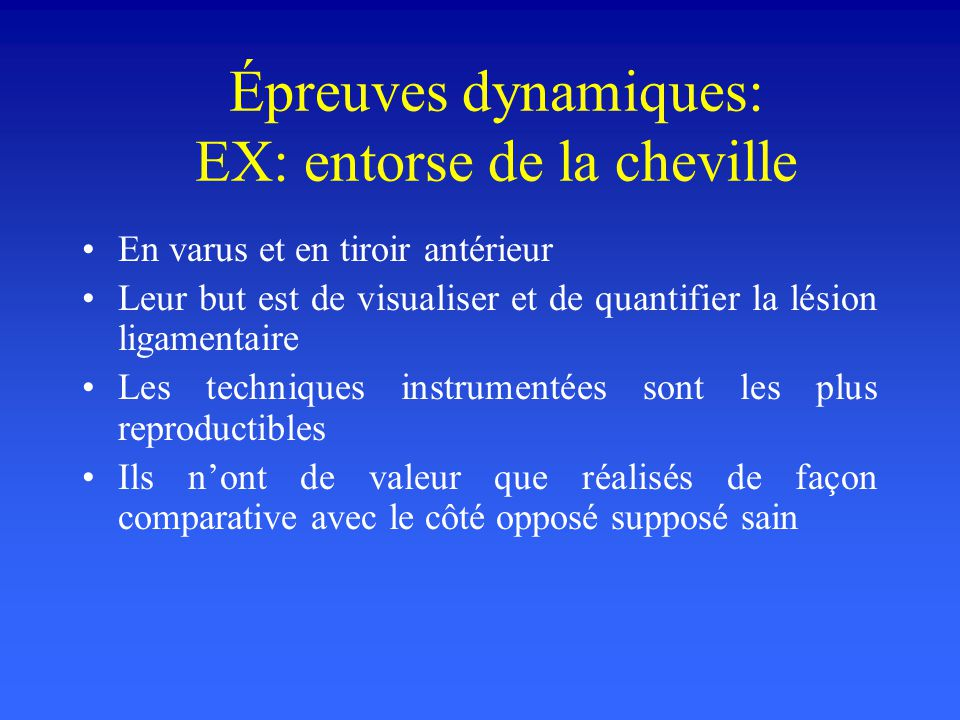 Épreuves dynamiques: EX: entorse de la cheville