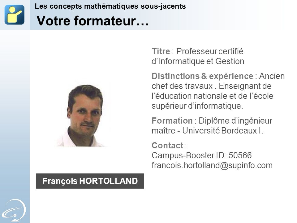 Votre formateur… Titre : Professeur certifié d'Informatique et Gestion