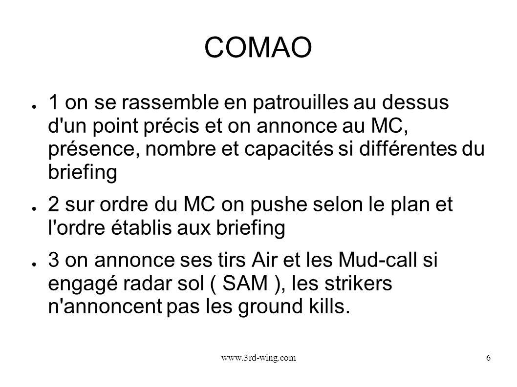 COMAO 1 on se rassemble en patrouilles au dessus d un point précis et on annonce au MC, présence, nombre et capacités si différentes du briefing.