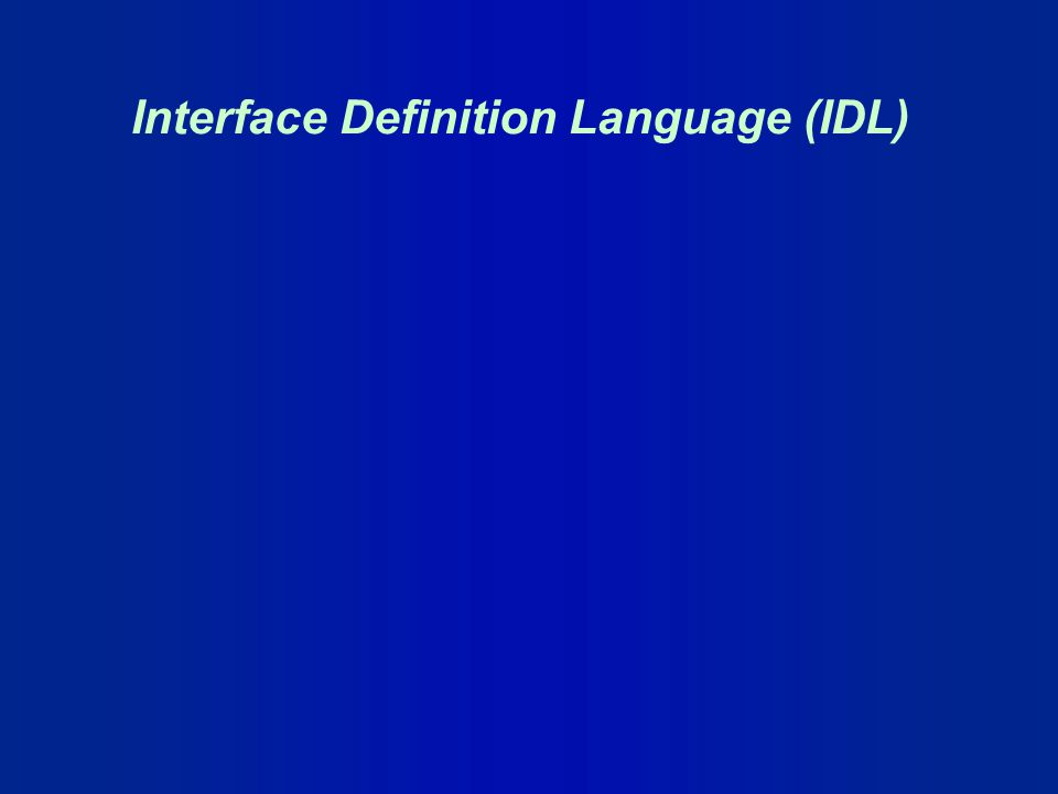 Interface Definition Language (IDL)