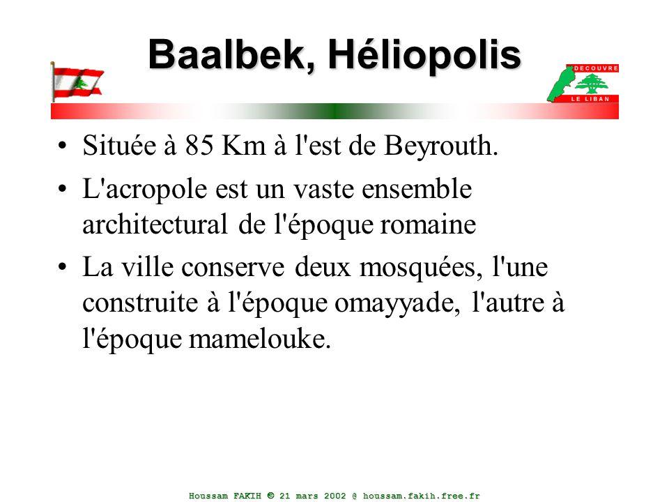 Baalbek, Héliopolis Située à 85 Km à l est de Beyrouth.