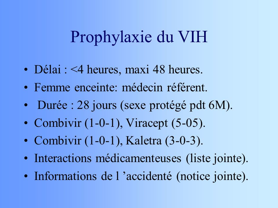 Prophylaxie du VIH Délai : <4 heures, maxi 48 heures.