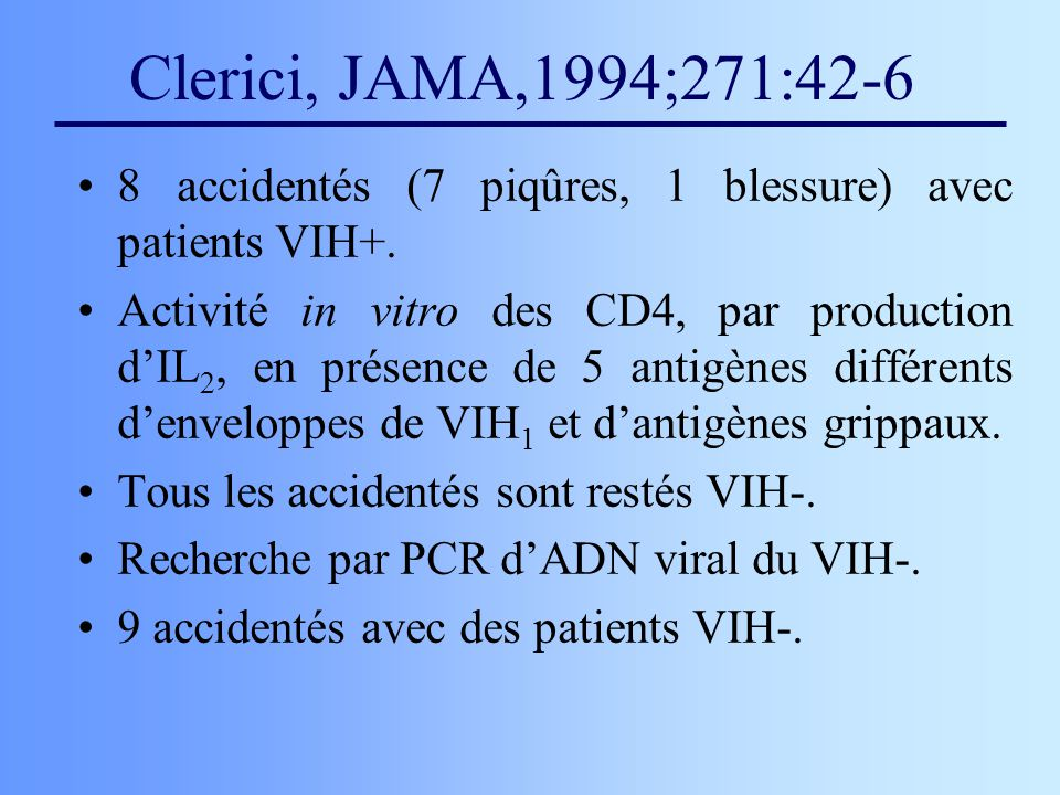 Clerici, JAMA,1994;271:42-6 8 accidentés (7 piqûres, 1 blessure) avec patients VIH+.