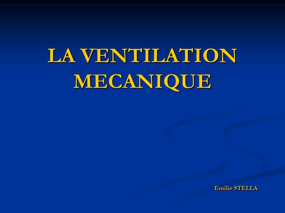 LA VENTILATION MECANIQUE Emilie STELLA