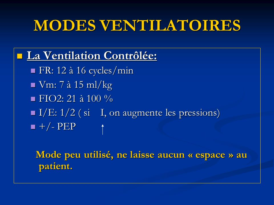 MODES VENTILATOIRES La Ventilation Contrôlée: FR: 12 à 16 cycles/min