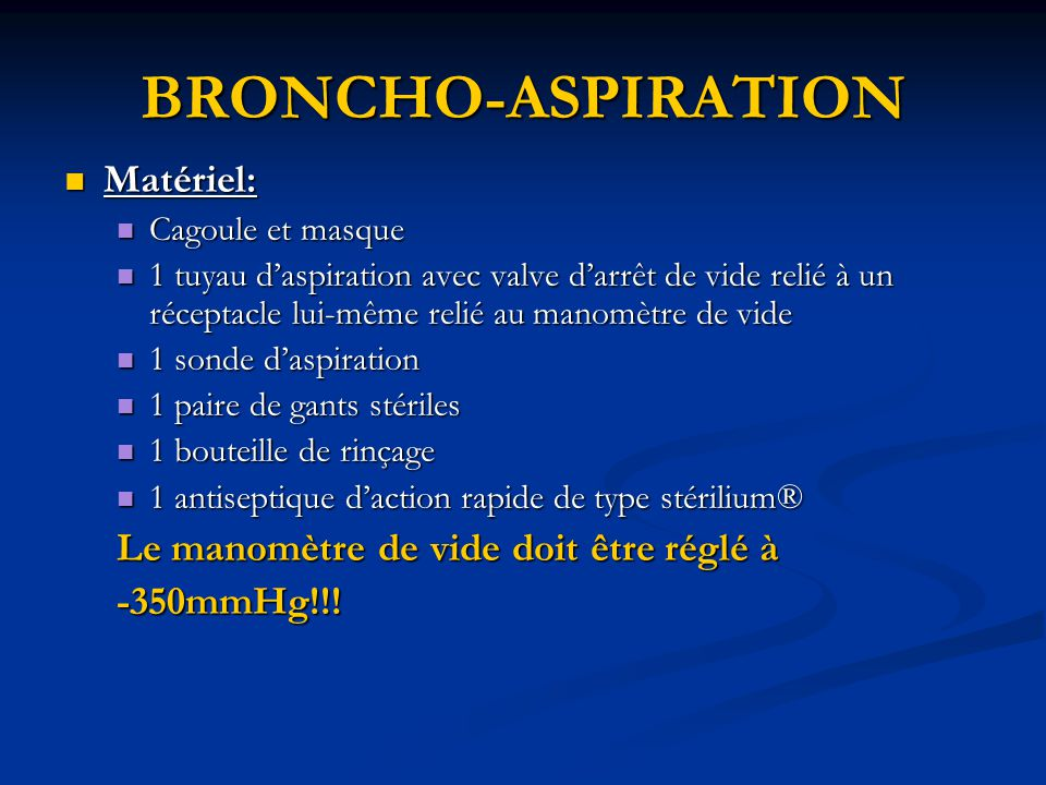 BRONCHO-ASPIRATION Matériel: Le manomètre de vide doit être réglé à