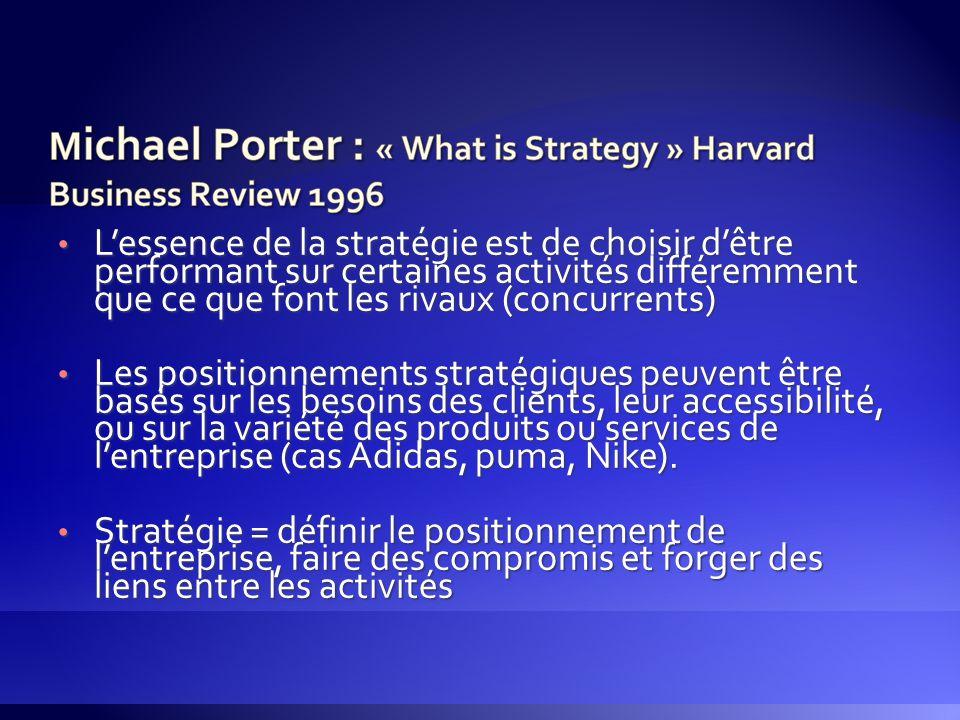 L'essence de la stratégie est de choisir d'être performant sur certaines activités différemment que ce que font les rivaux (concurrents)