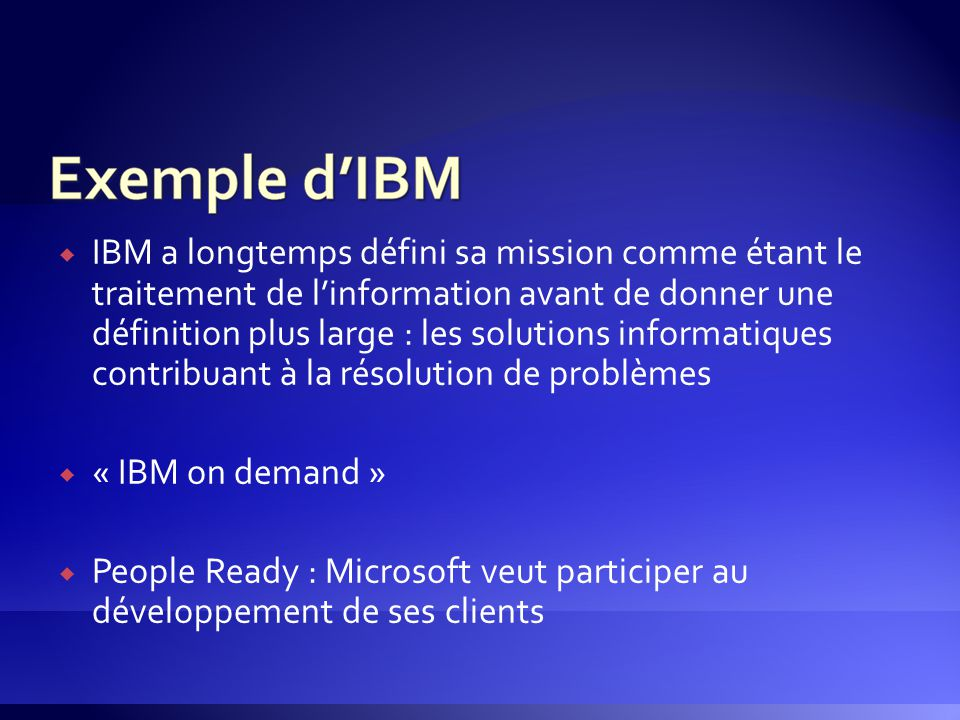 IBM a longtemps défini sa mission comme étant le traitement de l'information avant de donner une définition plus large : les solutions informatiques contribuant à la résolution de problèmes