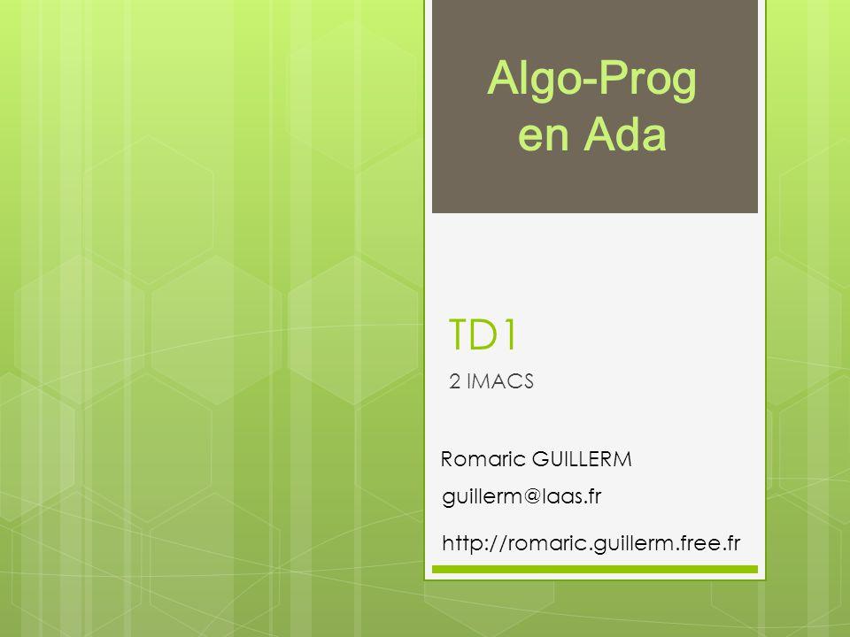 Algo-Prog en Ada TD1 2 IMACS Romaric GUILLERM guillerm@laas.fr