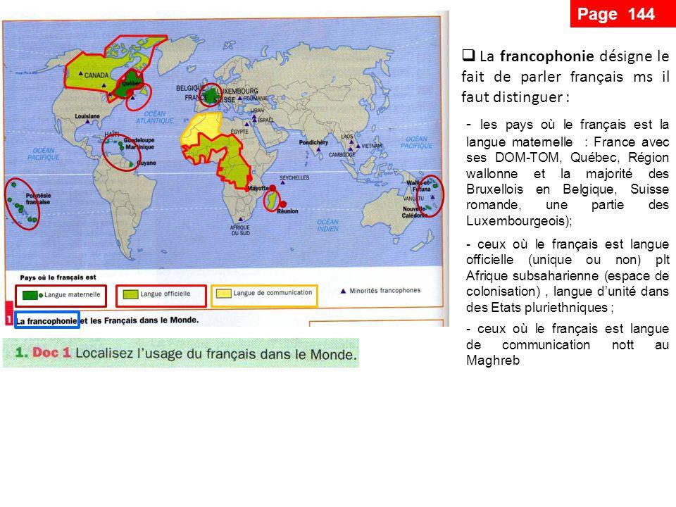 Page 144 La francophonie désigne le fait de parler français ms il faut distinguer :