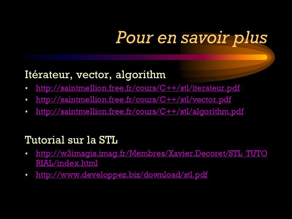 Pour en savoir plus Itérateur, vector, algorithm Tutorial sur la STL