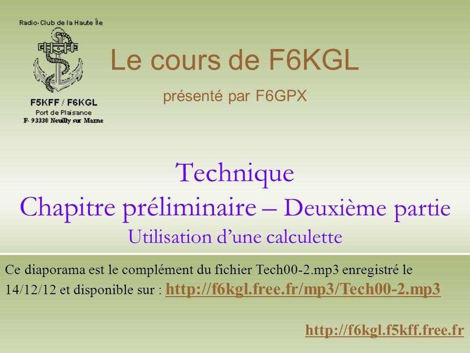 Le cours de F6KGL présenté par F6GPX. Technique Chapitre préliminaire – Deuxième partie Utilisation d'une calculette.