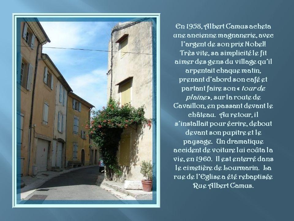En 1958, Albert Camus acheta une ancienne magnanerie, avec l'argent de son prix Nobel.