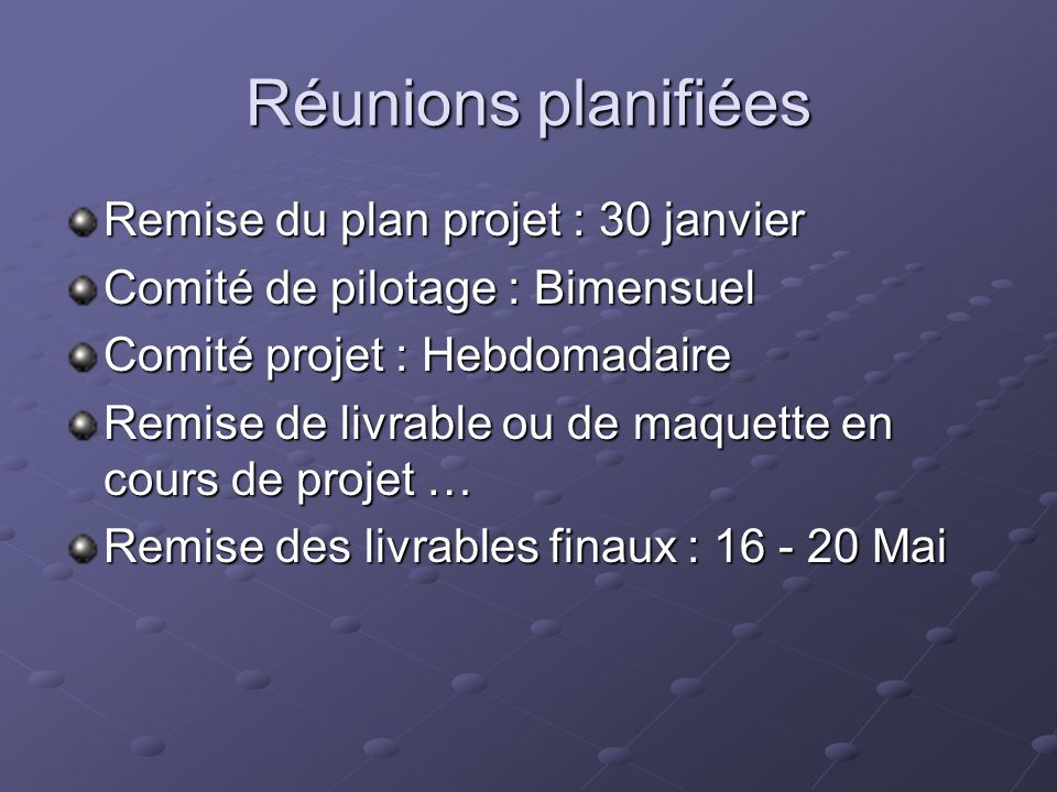 Réunions planifiées Remise du plan projet : 30 janvier