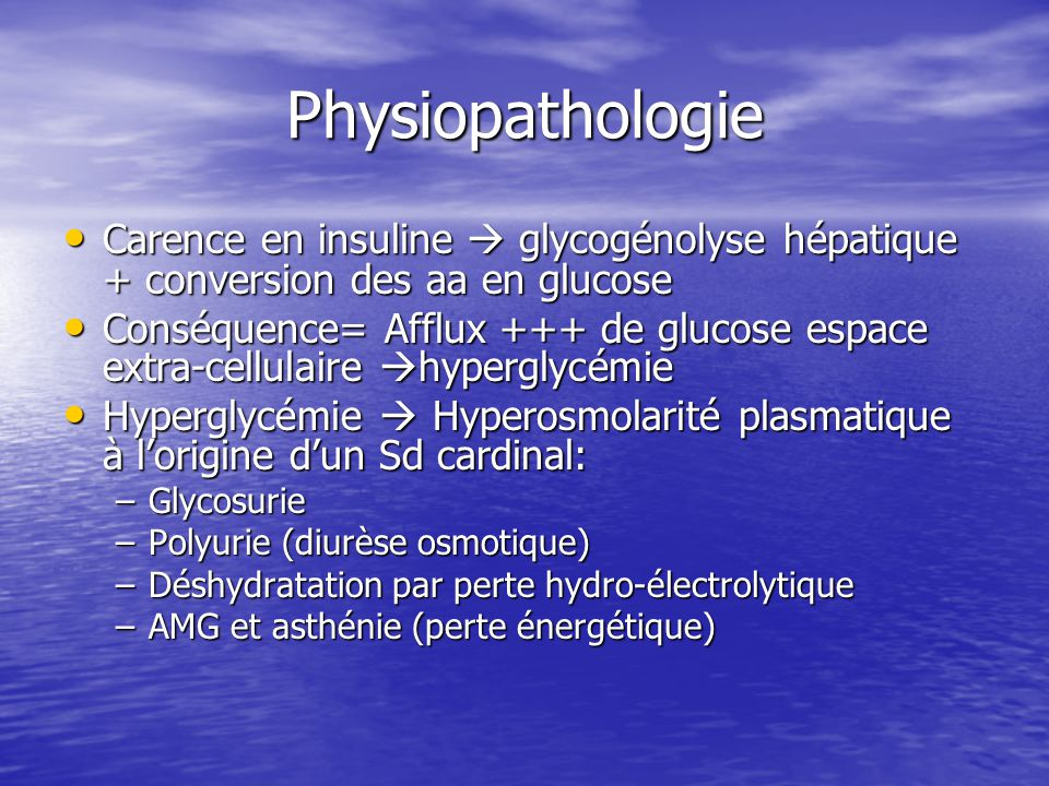 Physiopathologie Carence en insuline  glycogénolyse hépatique + conversion des aa en glucose.