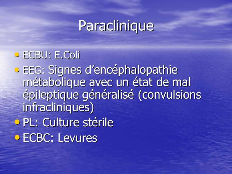 Paraclinique PL: Culture stérile ECBC: Levures ECBU: E.Coli