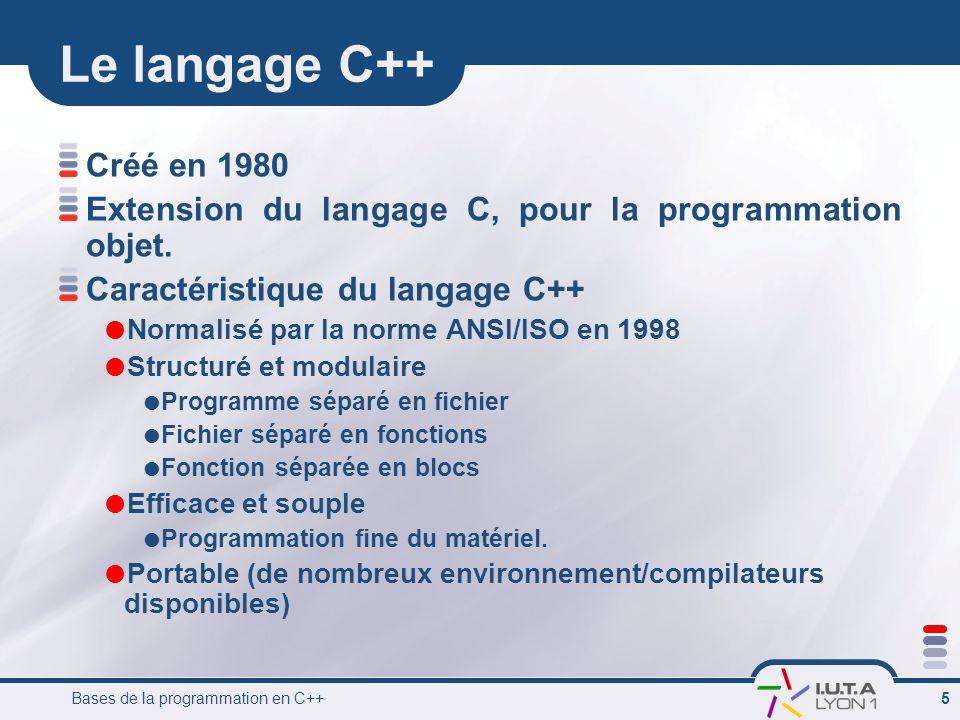 Le langage C++ Créé en 1980. Extension du langage C, pour la programmation objet. Caractéristique du langage C++