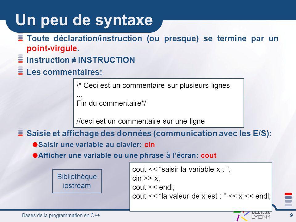 Un peu de syntaxe Toute déclaration/instruction (ou presque) se termine par un point-virgule. Instruction ≠ INSTRUCTION.
