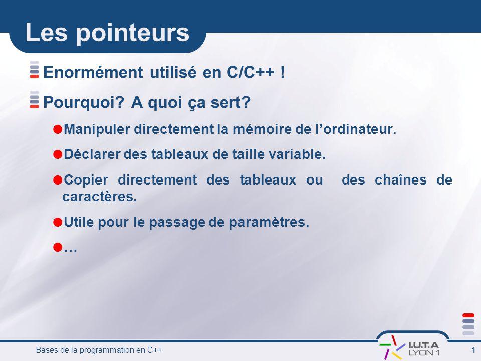Les pointeurs Enormément utilisé en C/C++ ! Pourquoi A quoi ça sert