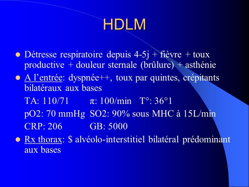 HDLM Détresse respiratoire depuis 4-5j + fièvre + toux productive + douleur sternale (brûlure) + asthénie.