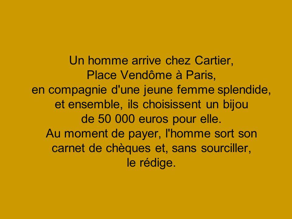 Un homme arrive chez Cartier, Place Vendôme à Paris, en compagnie d une jeune femme splendide, et ensemble, ils choisissent un bijou de 50 000 euros pour elle.
