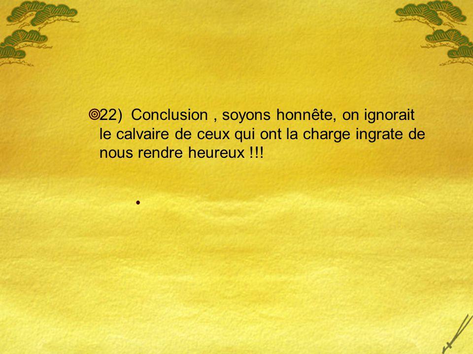 22) Conclusion , soyons honnête, on ignorait le calvaire de ceux qui ont la charge ingrate de nous rendre heureux !!!