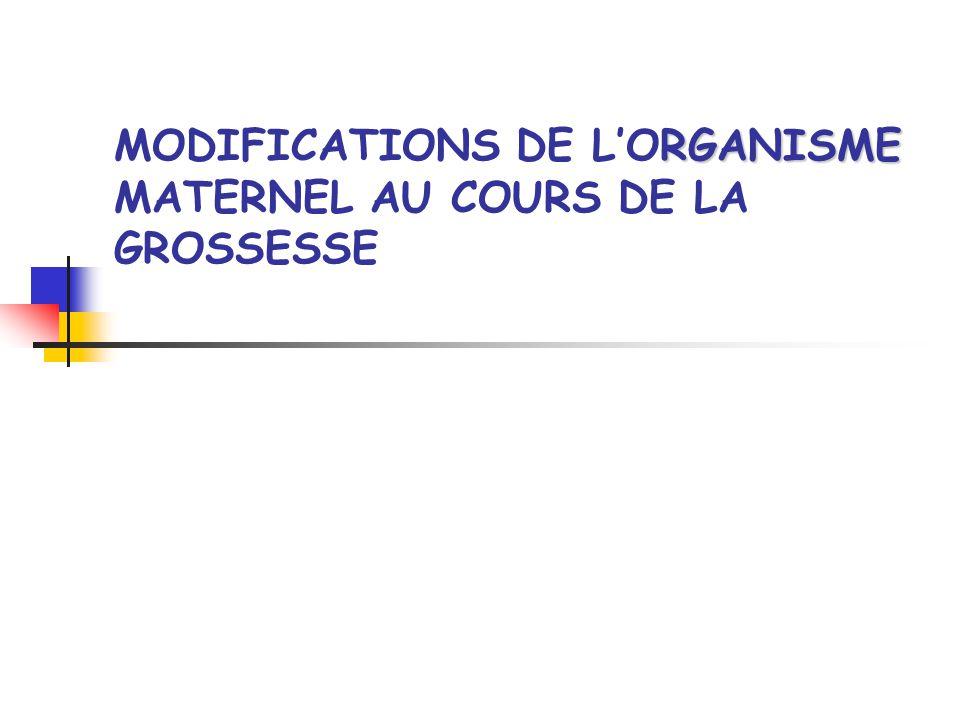 MODIFICATIONS DE L'ORGANISME MATERNEL AU COURS DE LA GROSSESSE