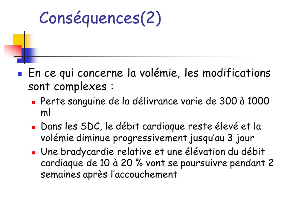 Conséquences(2) En ce qui concerne la volémie, les modifications sont complexes : Perte sanguine de la délivrance varie de 300 à 1000 ml.