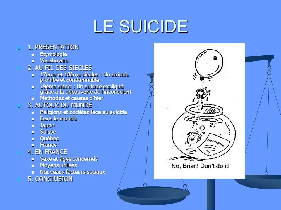 LE SUICIDE 1. PRESENTATION 2. AU FIL DES SIECLES 3. AUTOUR DU MONDE