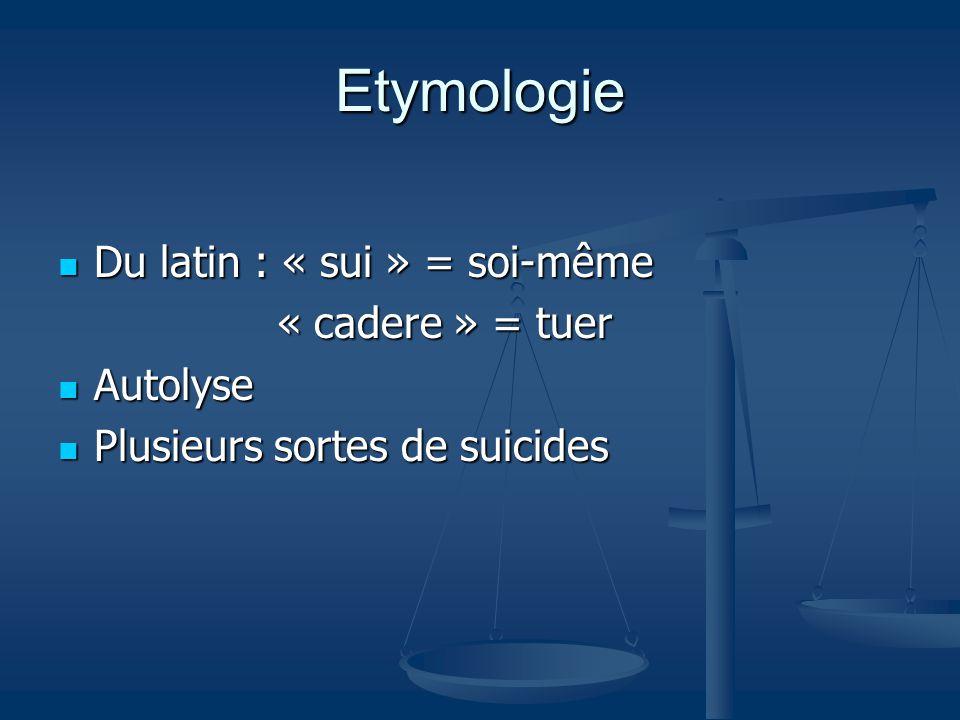 Etymologie Du latin : « sui » = soi-même « cadere » = tuer Autolyse