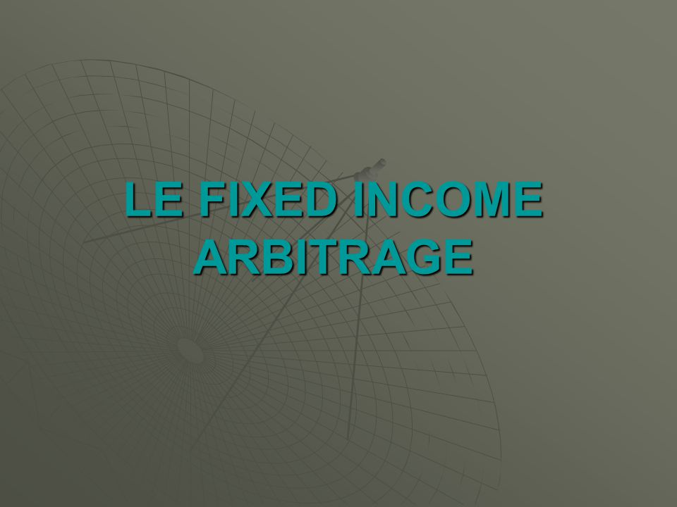 LE FIXED INCOME ARBITRAGE