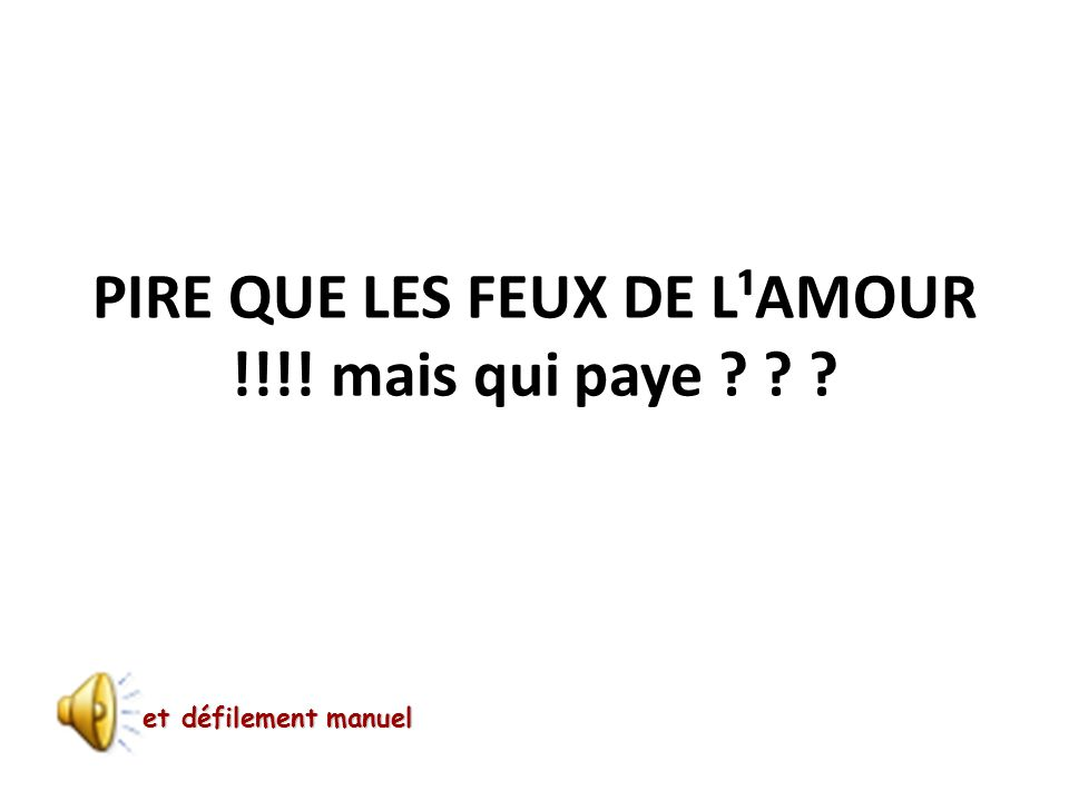 PIRE QUE LES FEUX DE L¹AMOUR !!!! mais qui paye