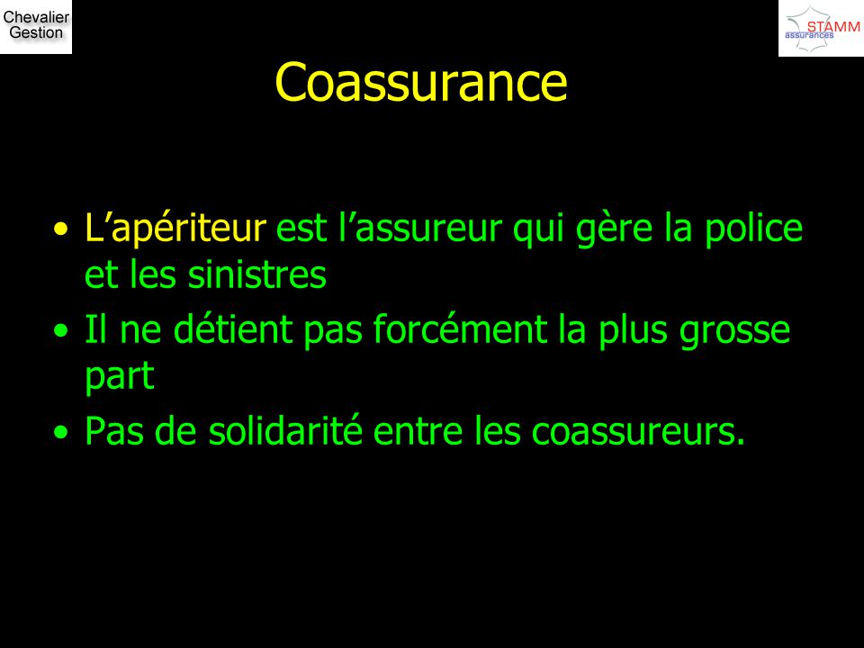 Coassurance L'apériteur est l'assureur qui gère la police et les sinistres. Il ne détient pas forcément la plus grosse part.