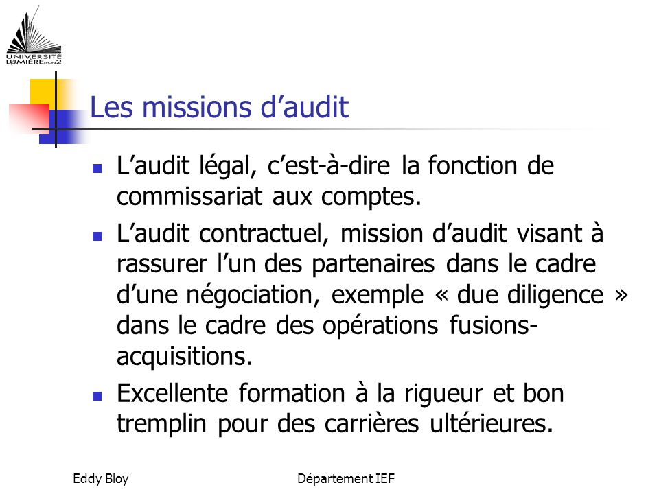 Les missions d'audit L'audit légal, c'est-à-dire la fonction de commissariat aux comptes.