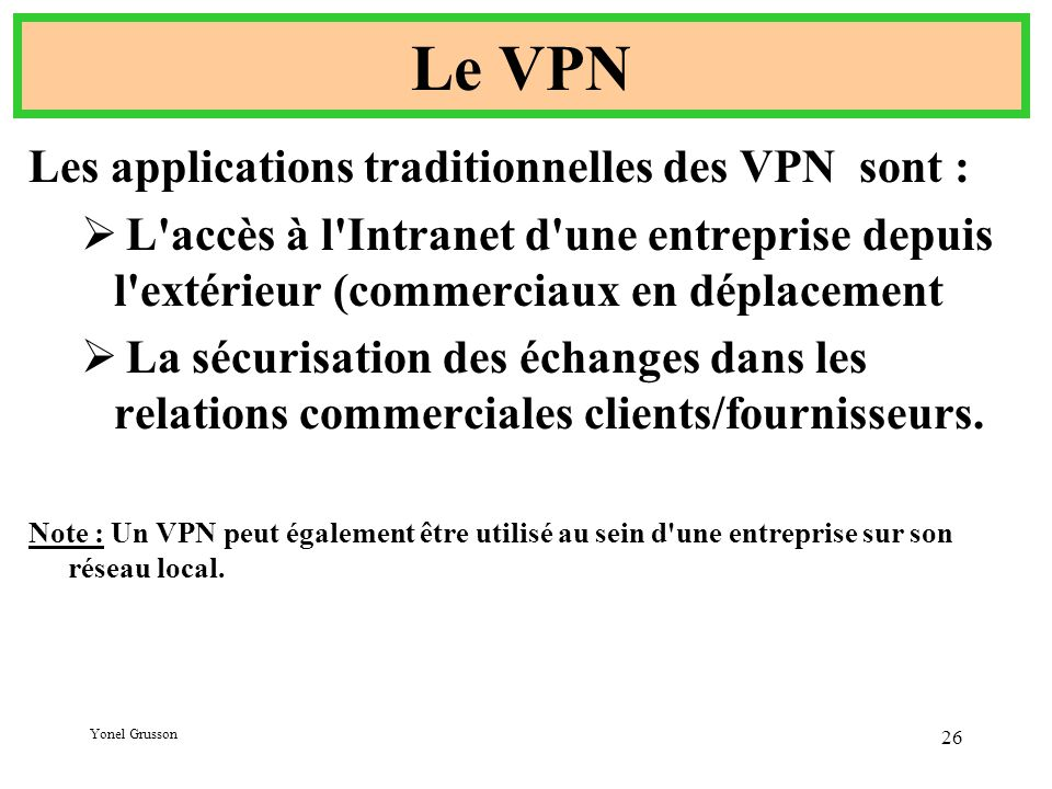 Le VPN Les applications traditionnelles des VPN sont :