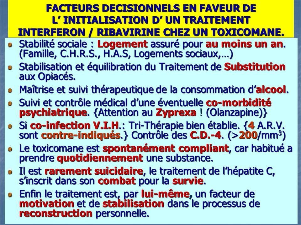 FACTEURS DECISIONNELS EN FAVEUR DE L' INITIALISATION D' UN TRAITEMENT INTERFERON / RIBAVIRINE CHEZ UN TOXICOMANE.