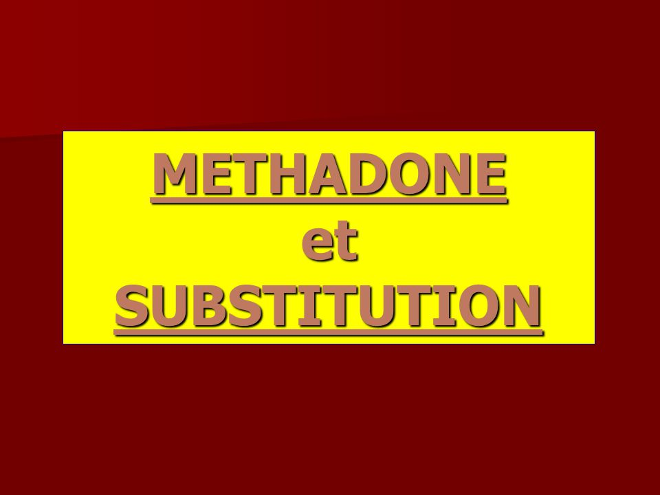 METHADONE et SUBSTITUTION